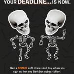 Last Day – Free Skull Toy or Bonus Box with Barkbox Subscription!