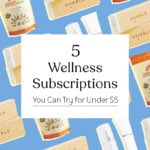5 Wellness Subscriptions You Can Try For Under $5